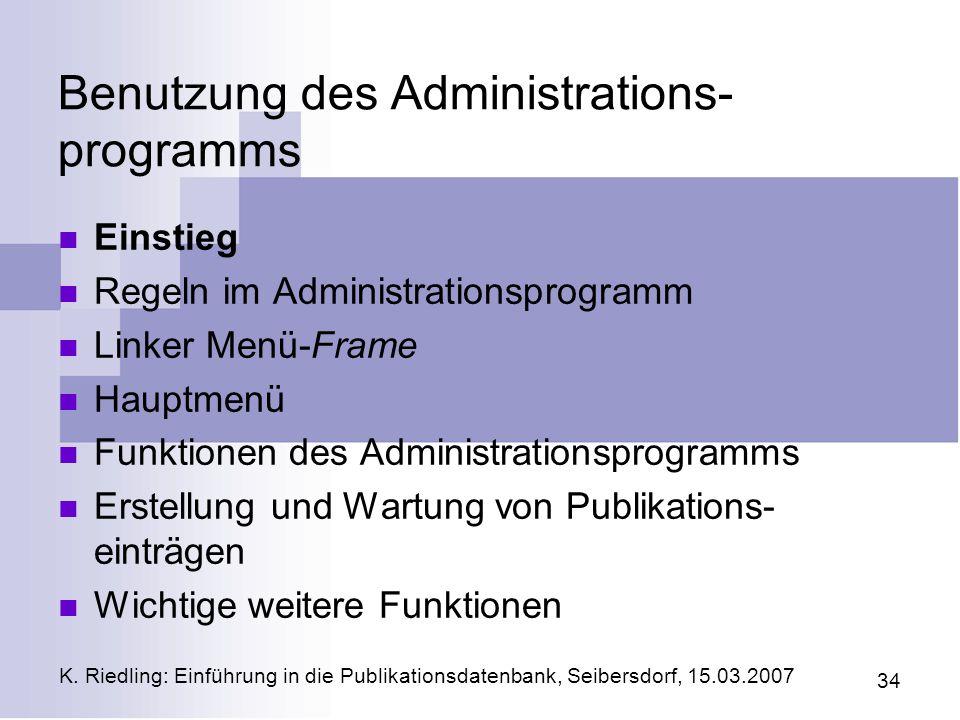 K. Riedling: Einführung in die Publikationsdatenbank, Seibersdorf, 15.03.2007 34 Benutzung des Administrations- programms Einstieg Regeln im Administr