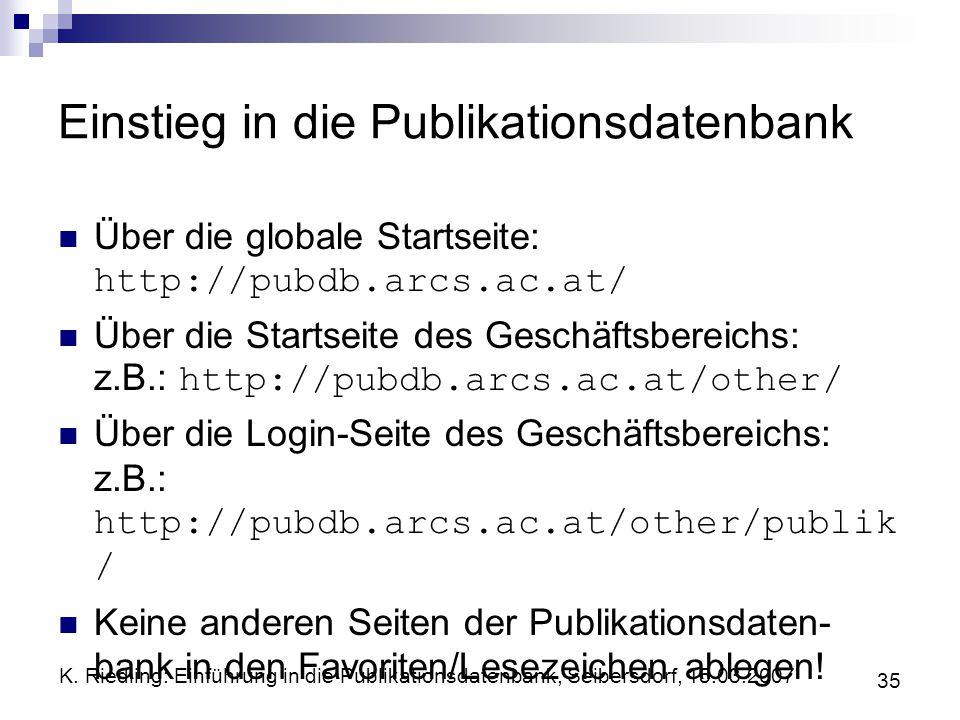 K. Riedling: Einführung in die Publikationsdatenbank, Seibersdorf, 15.03.2007 35 Einstieg in die Publikationsdatenbank Über die globale Startseite: ht