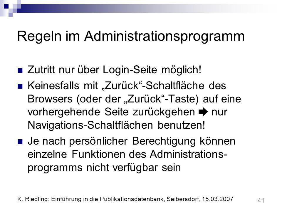 K. Riedling: Einführung in die Publikationsdatenbank, Seibersdorf, 15.03.2007 41 Regeln im Administrationsprogramm Zutritt nur über Login-Seite möglic