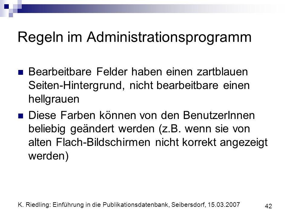 K. Riedling: Einführung in die Publikationsdatenbank, Seibersdorf, 15.03.2007 42 Regeln im Administrationsprogramm Bearbeitbare Felder haben einen zar