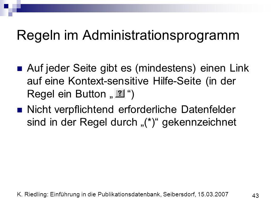 K. Riedling: Einführung in die Publikationsdatenbank, Seibersdorf, 15.03.2007 43 Regeln im Administrationsprogramm Auf jeder Seite gibt es (mindestens