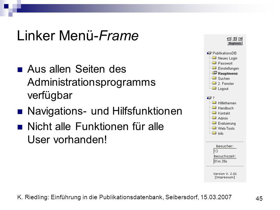 K. Riedling: Einführung in die Publikationsdatenbank, Seibersdorf, 15.03.2007 45 Linker Menü-Frame Aus allen Seiten des Administrationsprogramms verfü