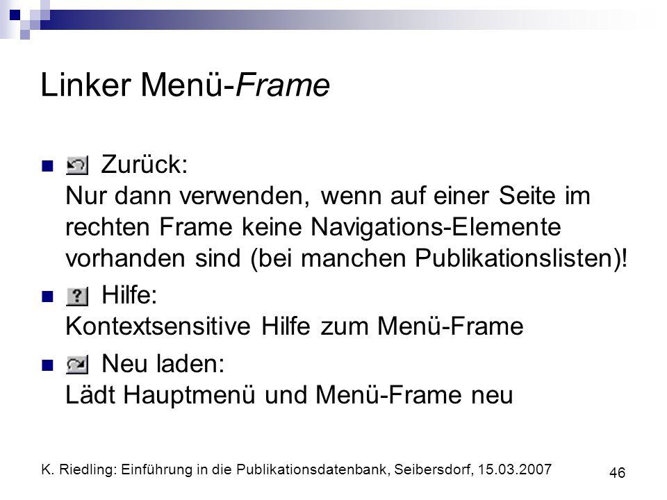 K. Riedling: Einführung in die Publikationsdatenbank, Seibersdorf, 15.03.2007 46 Linker Menü-Frame Zurück: Nur dann verwenden, wenn auf einer Seite im