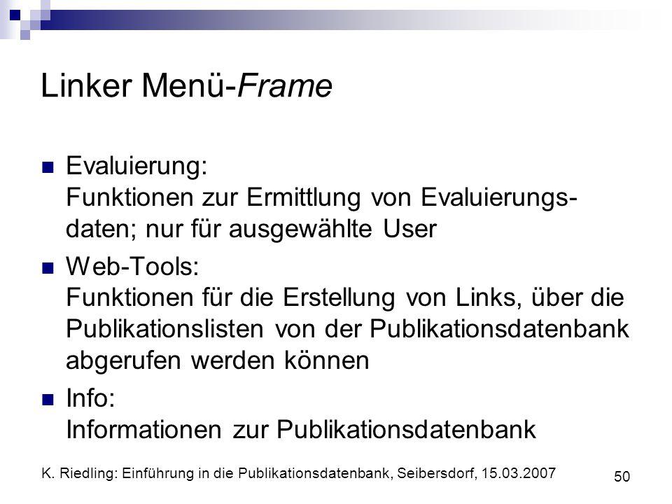 K. Riedling: Einführung in die Publikationsdatenbank, Seibersdorf, 15.03.2007 50 Linker Menü-Frame Evaluierung: Funktionen zur Ermittlung von Evaluier