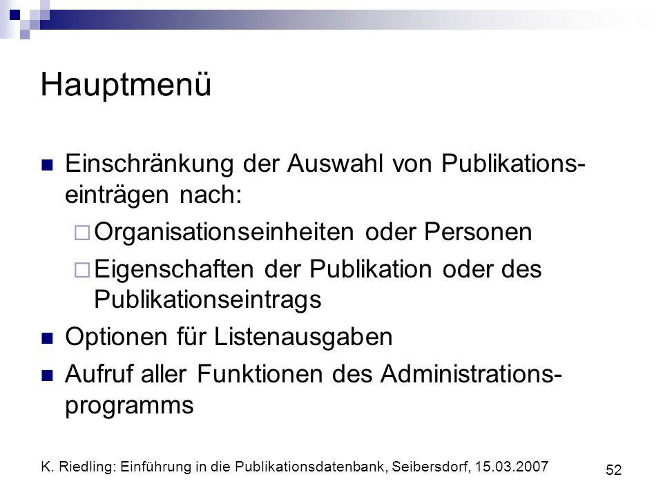 K. Riedling: Einführung in die Publikationsdatenbank, Seibersdorf, 15.03.2007 52 Hauptmenü Einschränkung der Auswahl von Publikations- einträgen nach: