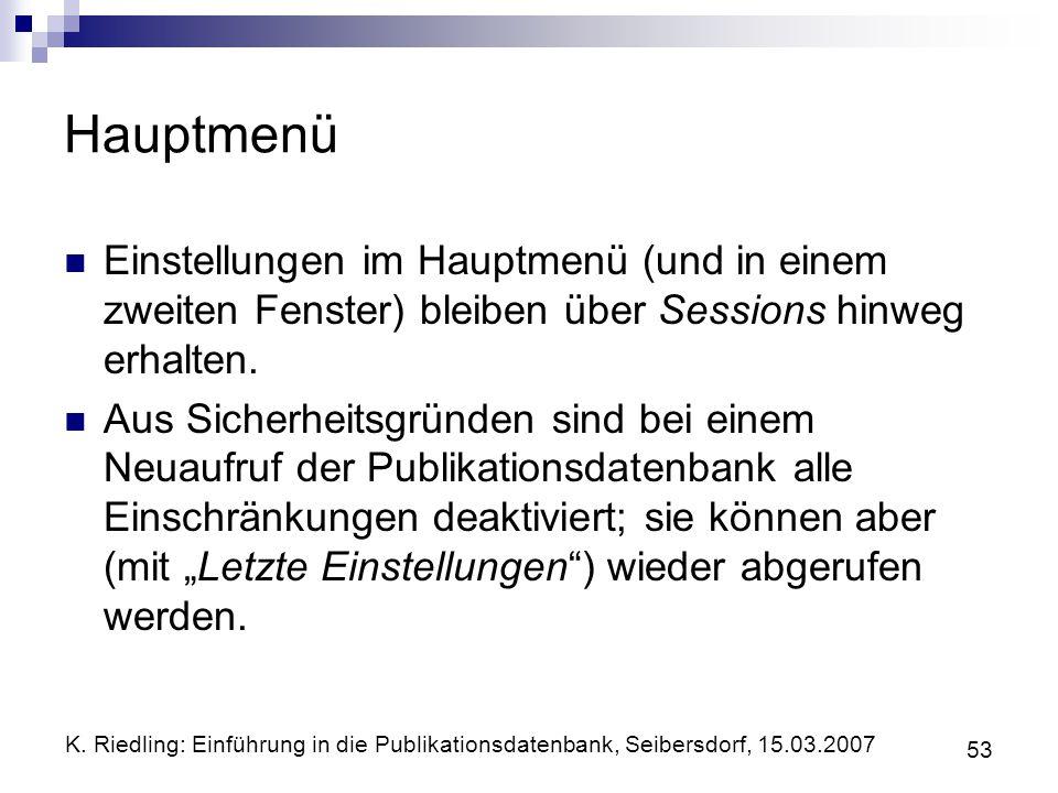 K. Riedling: Einführung in die Publikationsdatenbank, Seibersdorf, 15.03.2007 53 Hauptmenü Einstellungen im Hauptmenü (und in einem zweiten Fenster) b