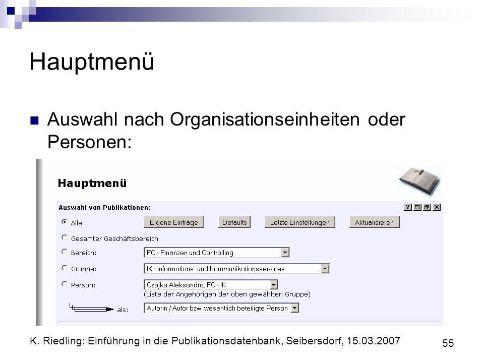 K. Riedling: Einführung in die Publikationsdatenbank, Seibersdorf, 15.03.2007 55 Hauptmenü Auswahl nach Organisationseinheiten oder Personen: