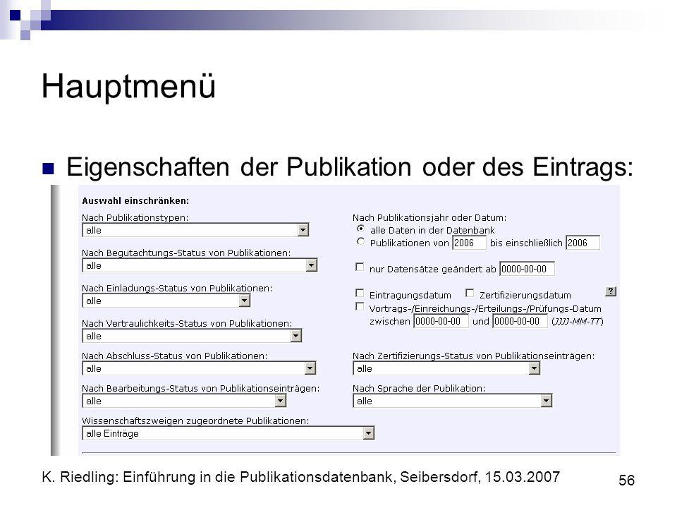 K. Riedling: Einführung in die Publikationsdatenbank, Seibersdorf, 15.03.2007 56 Hauptmenü Eigenschaften der Publikation oder des Eintrags:
