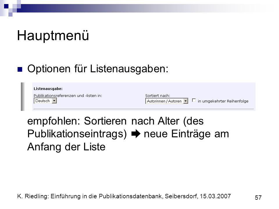 K. Riedling: Einführung in die Publikationsdatenbank, Seibersdorf, 15.03.2007 57 Hauptmenü Optionen für Listenausgaben: empfohlen: Sortieren nach Alte