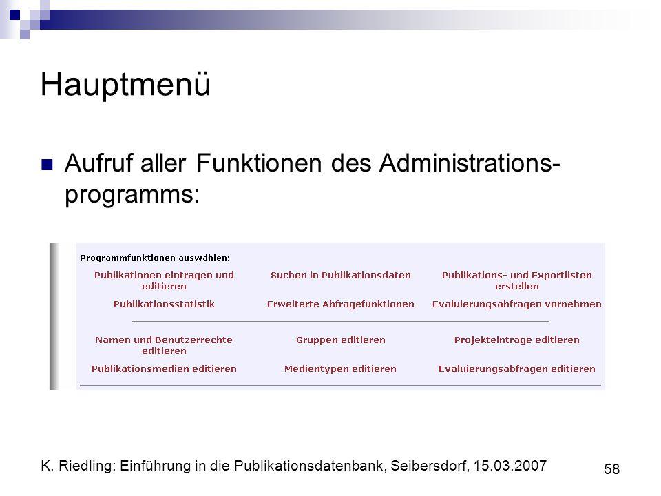 K. Riedling: Einführung in die Publikationsdatenbank, Seibersdorf, 15.03.2007 58 Hauptmenü Aufruf aller Funktionen des Administrations- programms: