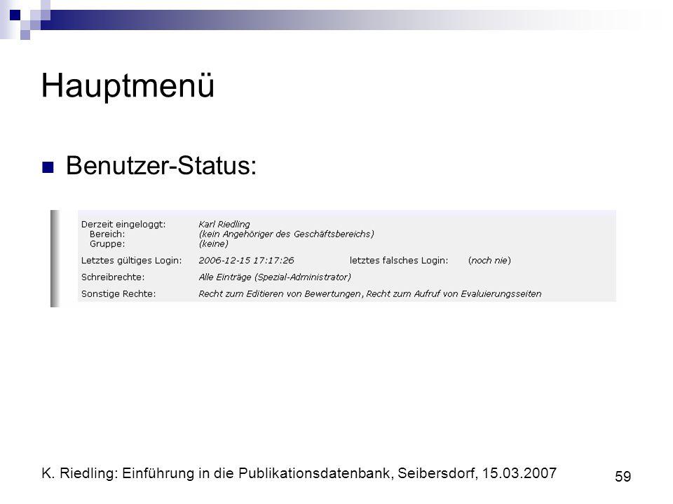 K. Riedling: Einführung in die Publikationsdatenbank, Seibersdorf, 15.03.2007 59 Hauptmenü Benutzer-Status: