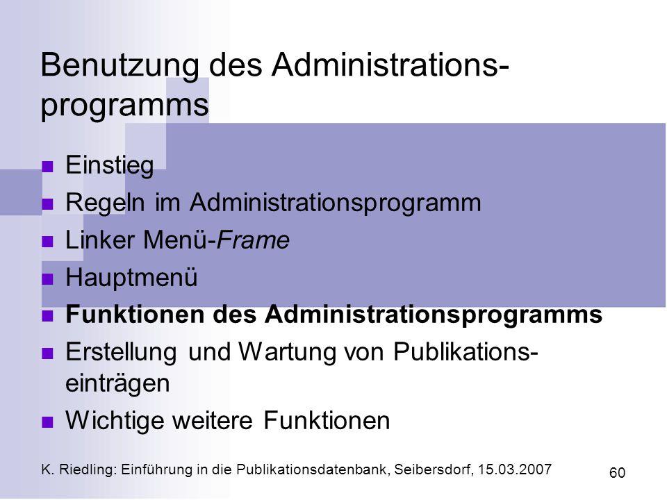 K. Riedling: Einführung in die Publikationsdatenbank, Seibersdorf, 15.03.2007 60 Benutzung des Administrations- programms Einstieg Regeln im Administr