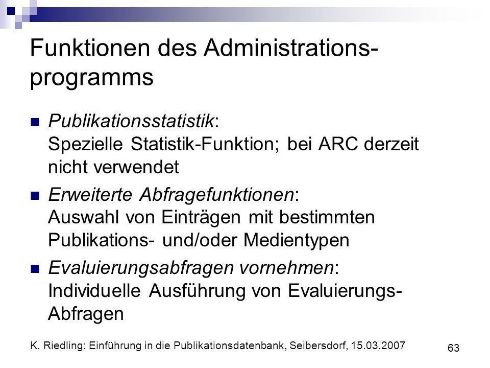 K. Riedling: Einführung in die Publikationsdatenbank, Seibersdorf, 15.03.2007 63 Funktionen des Administrations- programms Publikationsstatistik: Spez