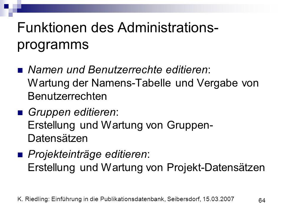 K. Riedling: Einführung in die Publikationsdatenbank, Seibersdorf, 15.03.2007 64 Funktionen des Administrations- programms Namen und Benutzerrechte ed