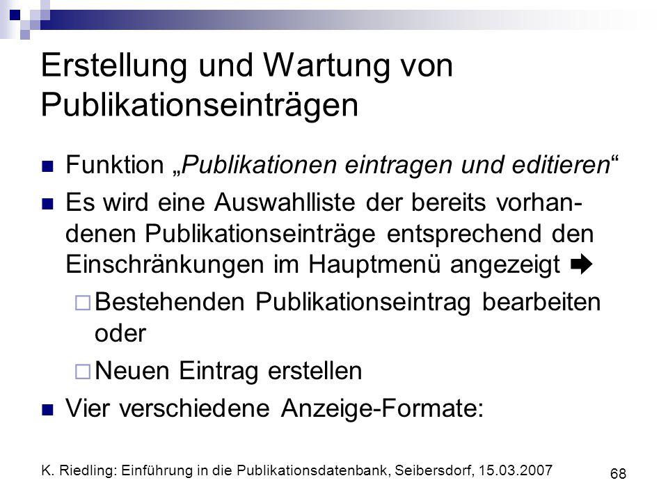 K. Riedling: Einführung in die Publikationsdatenbank, Seibersdorf, 15.03.2007 68 Erstellung und Wartung von Publikationseinträgen Funktion Publikation
