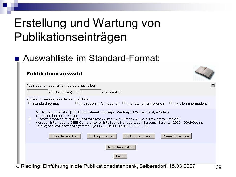 K. Riedling: Einführung in die Publikationsdatenbank, Seibersdorf, 15.03.2007 69 Erstellung und Wartung von Publikationseinträgen Auswahlliste im Stan