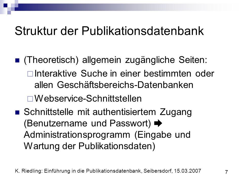K. Riedling: Einführung in die Publikationsdatenbank, Seibersdorf, 15.03.2007 7 Struktur der Publikationsdatenbank (Theoretisch) allgemein zugängliche