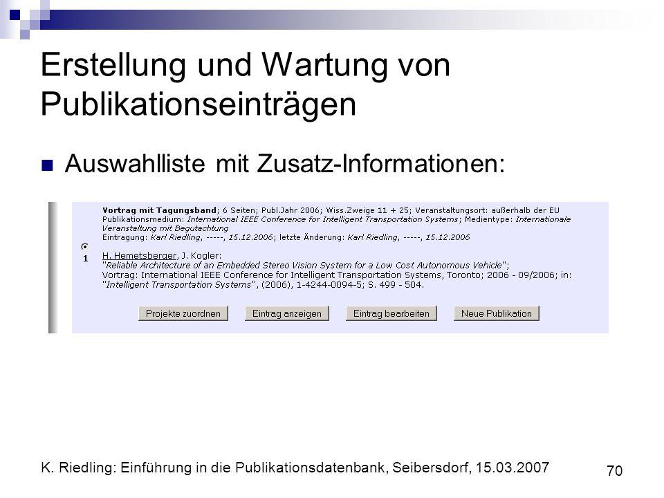 K. Riedling: Einführung in die Publikationsdatenbank, Seibersdorf, 15.03.2007 70 Erstellung und Wartung von Publikationseinträgen Auswahlliste mit Zus