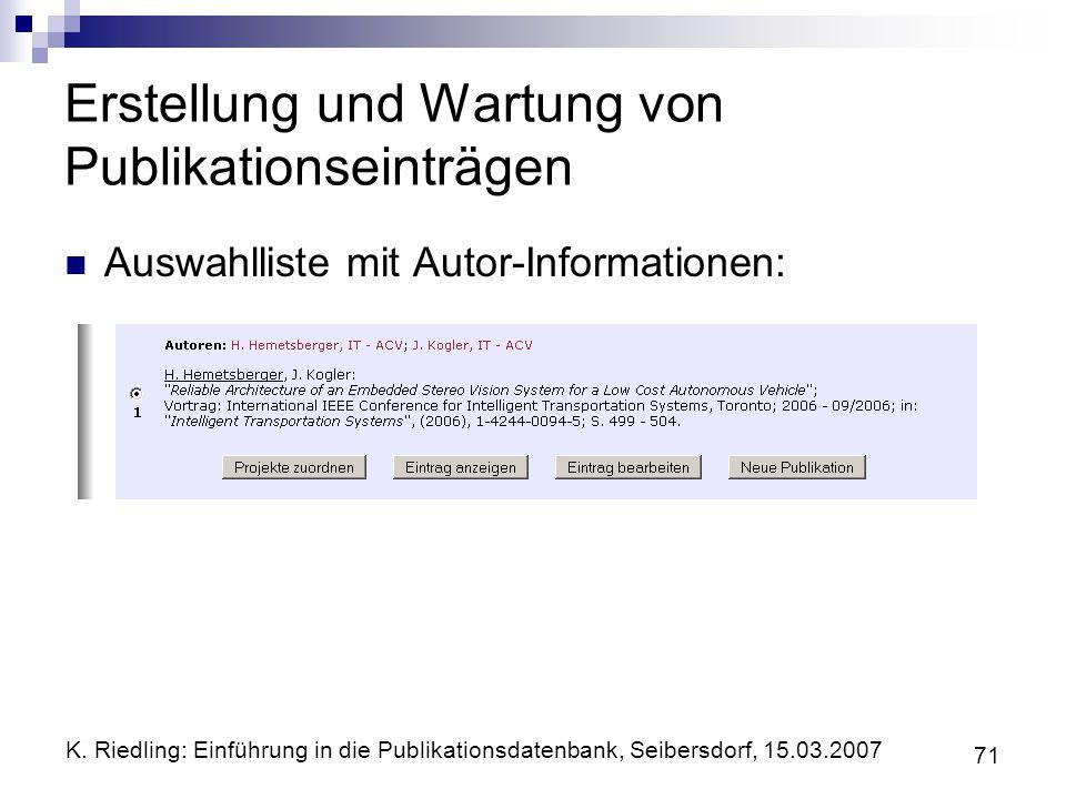 K. Riedling: Einführung in die Publikationsdatenbank, Seibersdorf, 15.03.2007 71 Erstellung und Wartung von Publikationseinträgen Auswahlliste mit Aut