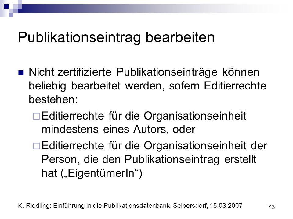 K. Riedling: Einführung in die Publikationsdatenbank, Seibersdorf, 15.03.2007 73 Publikationseintrag bearbeiten Nicht zertifizierte Publikationseinträ