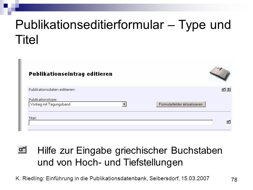 K. Riedling: Einführung in die Publikationsdatenbank, Seibersdorf, 15.03.2007 78 Publikationseditierformular – Type und Titel Hilfe zur Eingabe griech