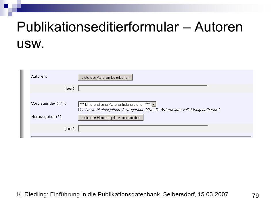 K. Riedling: Einführung in die Publikationsdatenbank, Seibersdorf, 15.03.2007 79 Publikationseditierformular – Autoren usw.