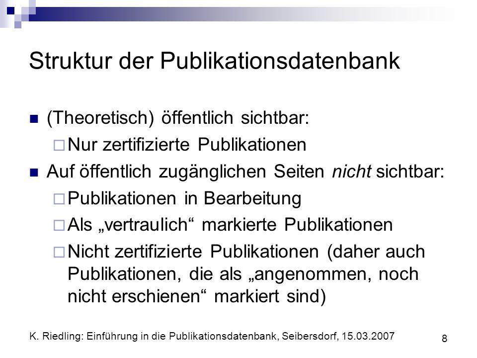 K. Riedling: Einführung in die Publikationsdatenbank, Seibersdorf, 15.03.2007 8 Struktur der Publikationsdatenbank (Theoretisch) öffentlich sichtbar: