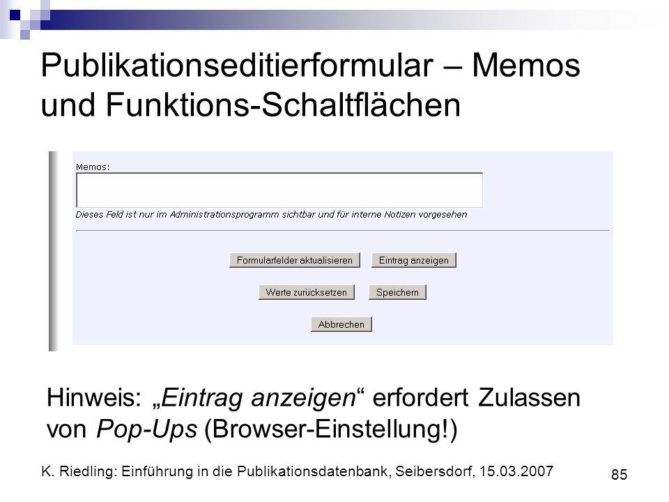 K. Riedling: Einführung in die Publikationsdatenbank, Seibersdorf, 15.03.2007 85 Publikationseditierformular – Memos und Funktions-Schaltflächen Hinwe