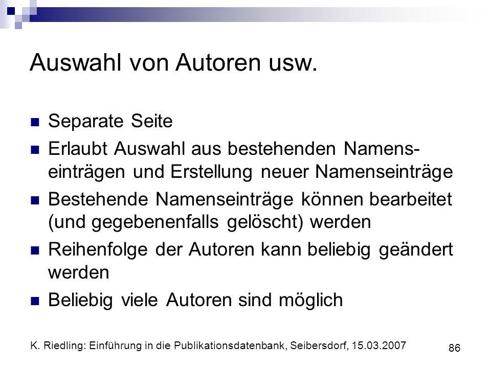 K. Riedling: Einführung in die Publikationsdatenbank, Seibersdorf, 15.03.2007 86 Auswahl von Autoren usw. Separate Seite Erlaubt Auswahl aus bestehend