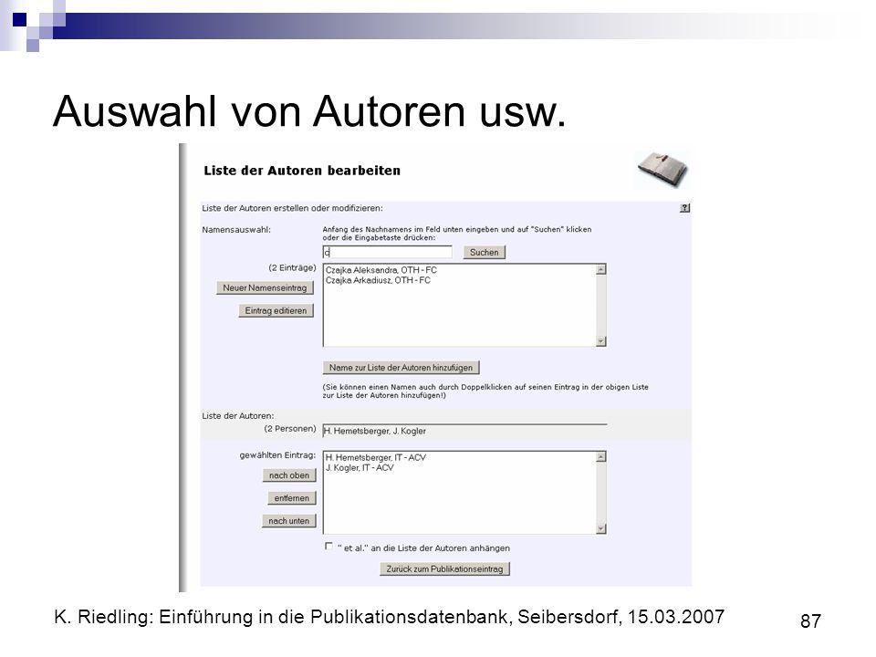 K. Riedling: Einführung in die Publikationsdatenbank, Seibersdorf, 15.03.2007 87 Auswahl von Autoren usw.