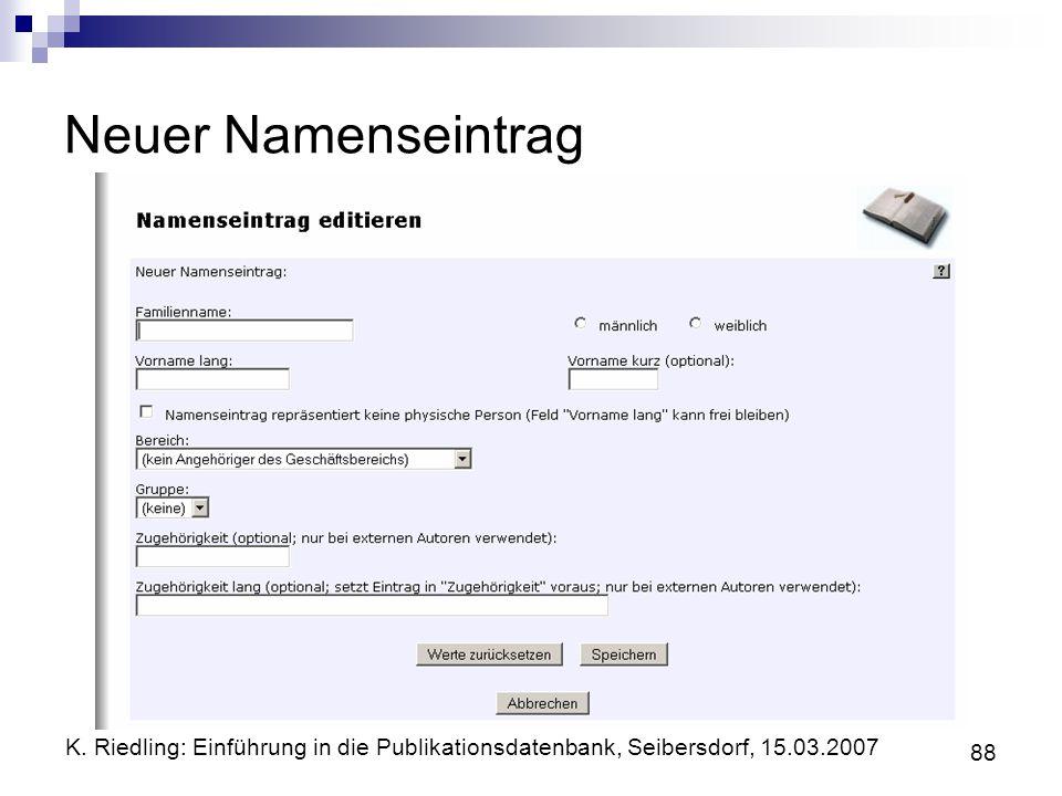 K. Riedling: Einführung in die Publikationsdatenbank, Seibersdorf, 15.03.2007 88 Neuer Namenseintrag