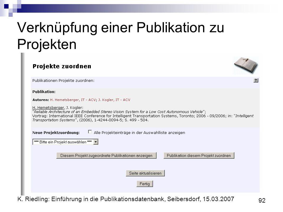 K. Riedling: Einführung in die Publikationsdatenbank, Seibersdorf, 15.03.2007 92 Verknüpfung einer Publikation zu Projekten