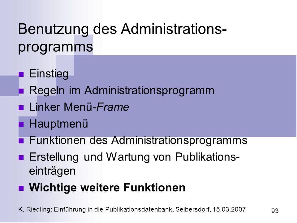 K. Riedling: Einführung in die Publikationsdatenbank, Seibersdorf, 15.03.2007 93 Benutzung des Administrations- programms Einstieg Regeln im Administr