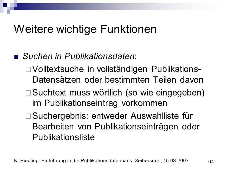 K. Riedling: Einführung in die Publikationsdatenbank, Seibersdorf, 15.03.2007 94 Weitere wichtige Funktionen Suchen in Publikationsdaten: Volltextsuch