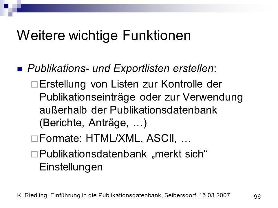 K. Riedling: Einführung in die Publikationsdatenbank, Seibersdorf, 15.03.2007 96 Weitere wichtige Funktionen Publikations- und Exportlisten erstellen: