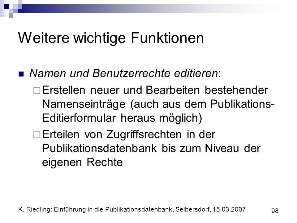 K. Riedling: Einführung in die Publikationsdatenbank, Seibersdorf, 15.03.2007 98 Weitere wichtige Funktionen Namen und Benutzerrechte editieren: Erste