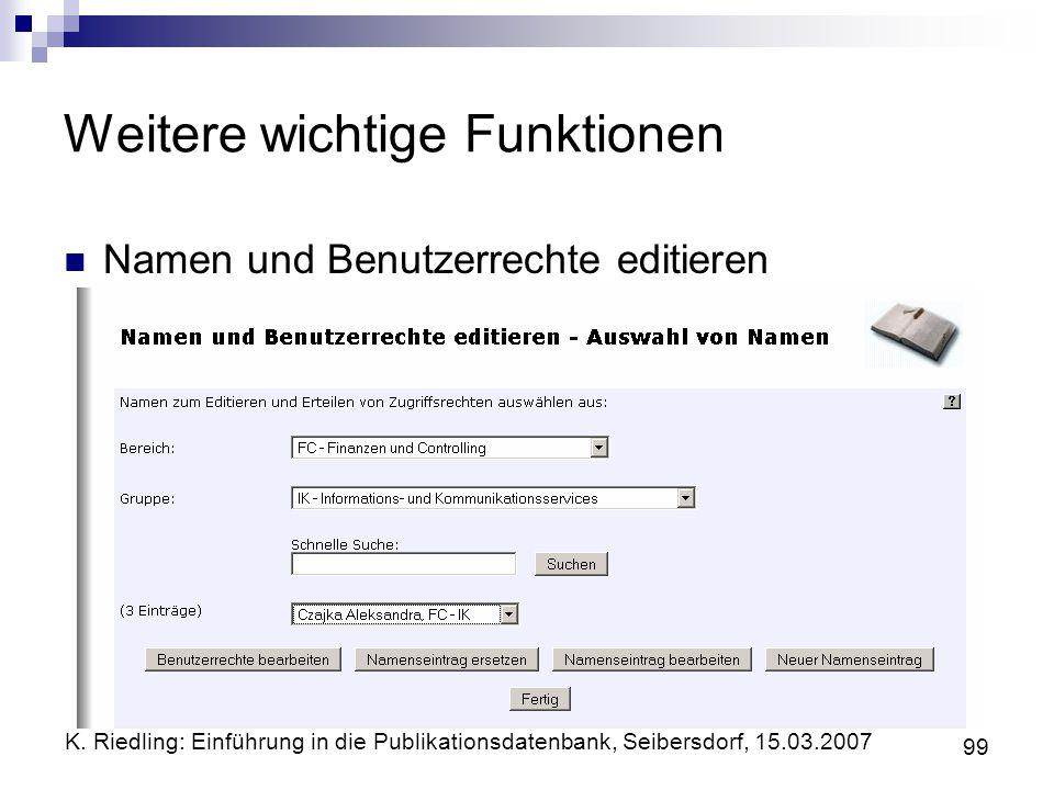 K. Riedling: Einführung in die Publikationsdatenbank, Seibersdorf, 15.03.2007 99 Weitere wichtige Funktionen Namen und Benutzerrechte editieren