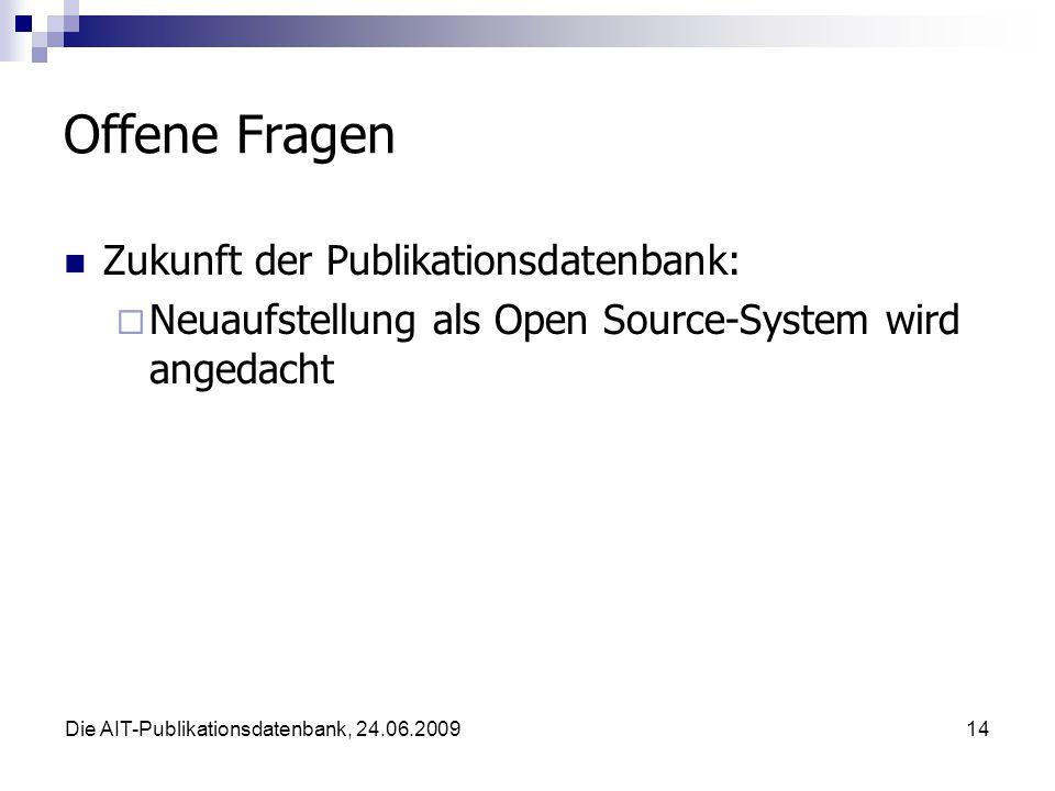 Die AIT-Publikationsdatenbank, 24.06.200914 Offene Fragen Zukunft der Publikationsdatenbank: Neuaufstellung als Open Source-System wird angedacht