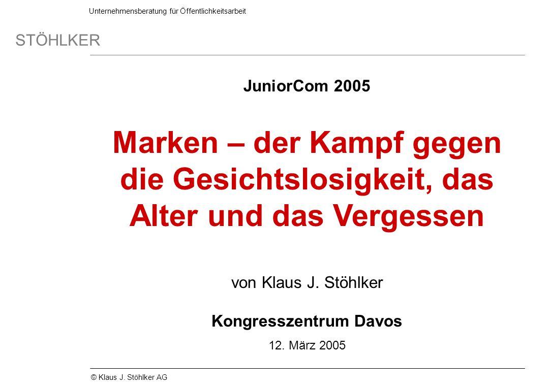 Unternehmensberatung für Öffentlichkeitsarbeit STÖHLKER © Klaus J. Stöhlker AG JuniorCom 2005 Marken – der Kampf gegen die Gesichtslosigkeit, das Alte