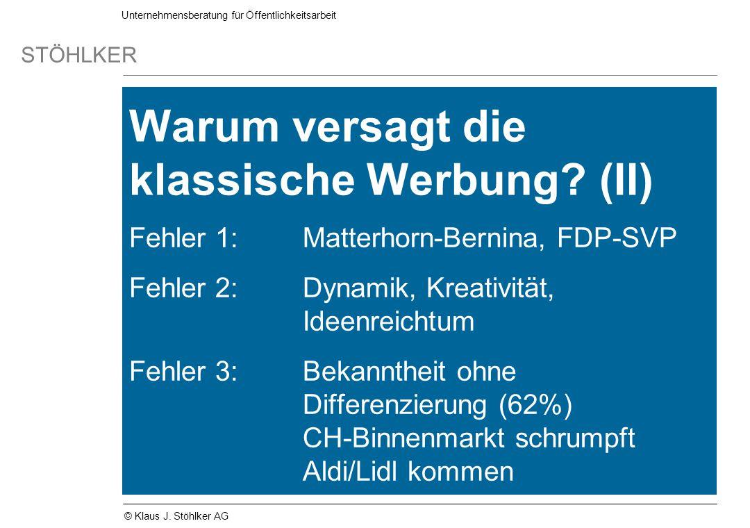 Unternehmensberatung für Öffentlichkeitsarbeit STÖHLKER © Klaus J. Stöhlker AG Warum versagt die klassische Werbung? (II) Fehler 1:Matterhorn-Bernina,