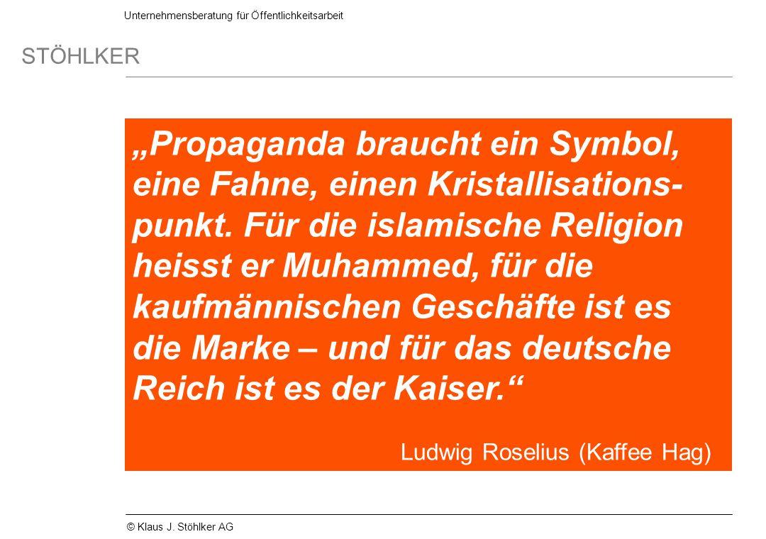 Unternehmensberatung für Öffentlichkeitsarbeit STÖHLKER © Klaus J. Stöhlker AG Propaganda braucht ein Symbol, eine Fahne, einen Kristallisations- punk