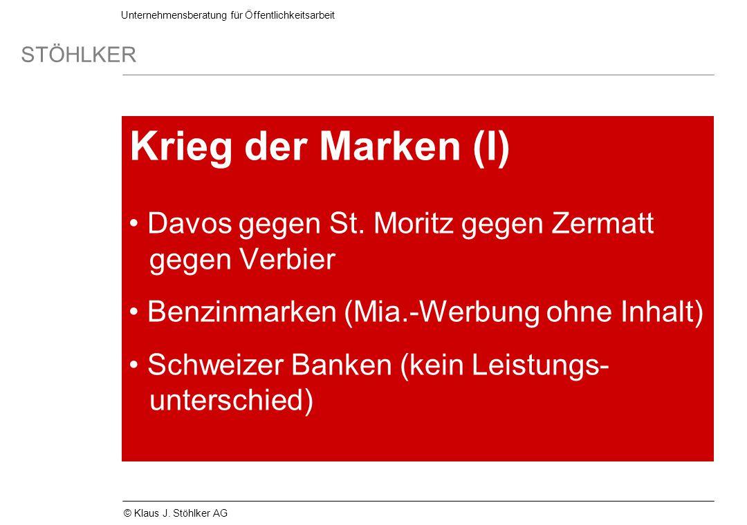 Unternehmensberatung für Öffentlichkeitsarbeit STÖHLKER © Klaus J. Stöhlker AG Krieg der Marken (I) Davos gegen St. Moritz gegen Zermatt gegen Verbier