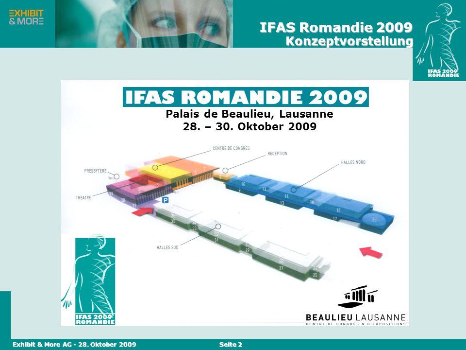 Reed Messen (Schweiz) AG · April 2004 Seite 2 Palais de Beaulieu, Lausanne 28. – 30. Oktober 2009 Exhibit & More AG · 28. Oktober 2009 IFAS Romandie 2