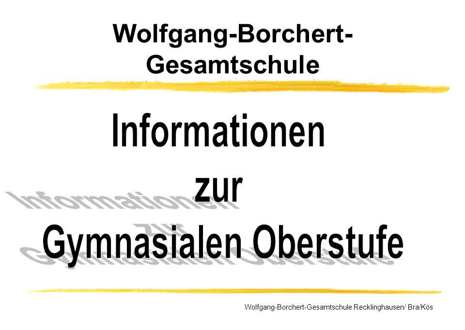 Wolfgang-Borchert- Gesamtschule Wolfgang-Borchert-Gesamtschule Recklinghausen/ Bra/Kös