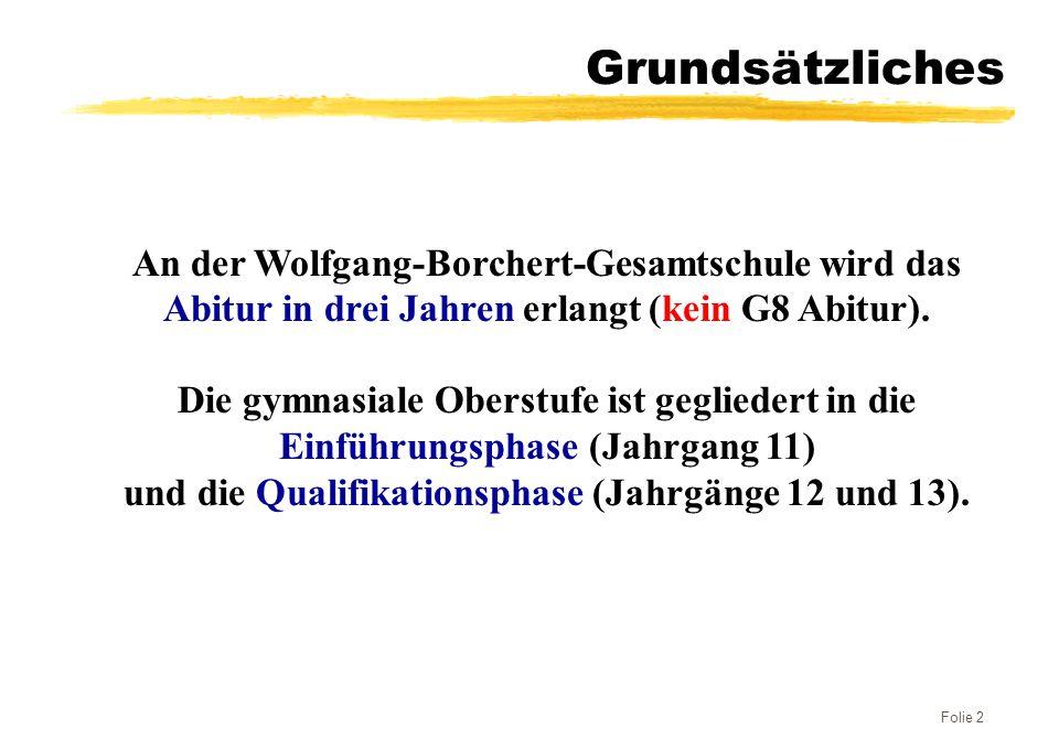 Folie 2 An der Wolfgang-Borchert-Gesamtschule wird das Abitur in drei Jahren erlangt (kein G8 Abitur). Die gymnasiale Oberstufe ist gegliedert in die