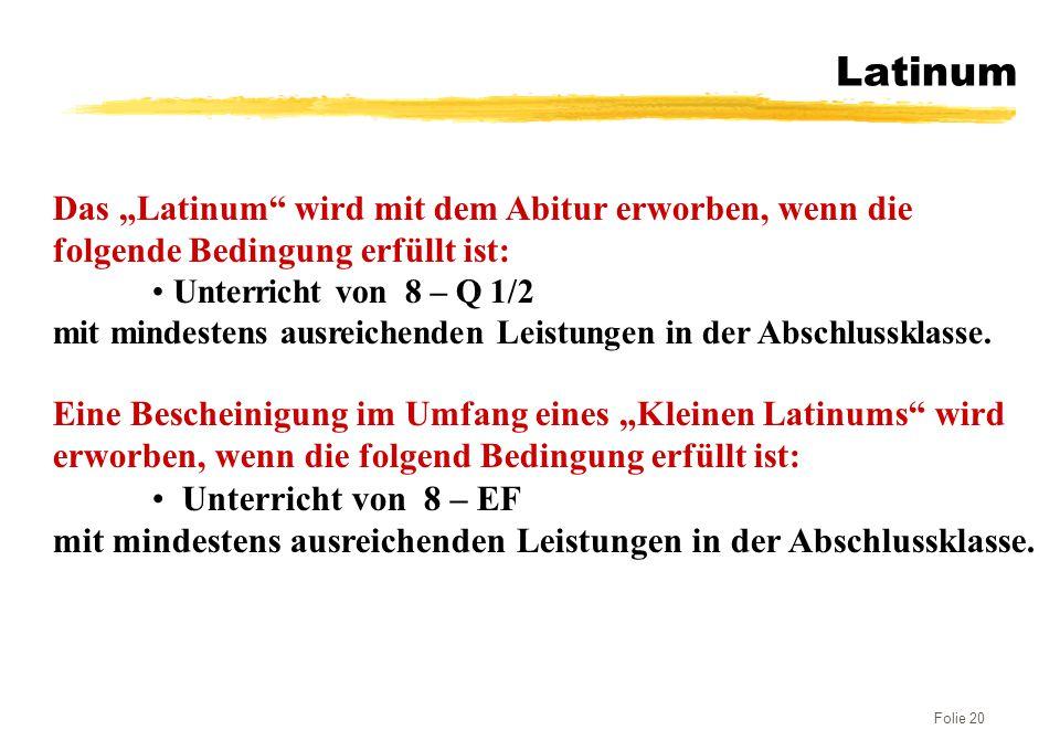 Folie 20 Latinum Das Latinum wird mit dem Abitur erworben, wenn die folgende Bedingung erfüllt ist: Unterricht von 8 – Q 1/2 Unterricht von 8 – Q 1/2