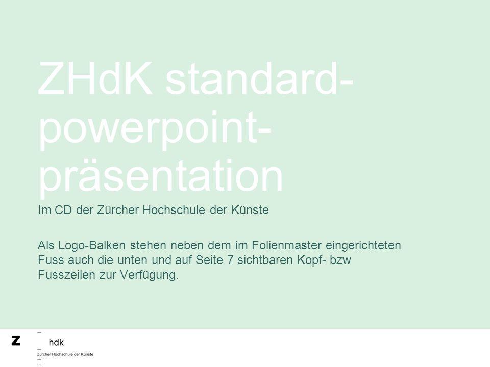 ZHdK standard- powerpoint- präsentation Im CD der Zürcher Hochschule der Künste Als Logo-Balken stehen neben dem im Folienmaster eingerichteten Fuss a