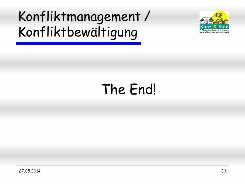 Konfliktmanagement / Konfliktbewältigung The End! 27.05.201423