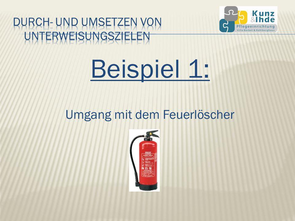 Beispiel 1: Umgang mit dem Feuerlöscher