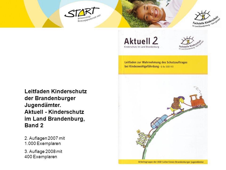 Leitfaden Kinderschutz der Brandenburger Jugendämter. Aktuell - Kinderschutz im Land Brandenburg, Band 2 2. Auflagen 2007 mit 1.000 Exemplaren 3. Aufl